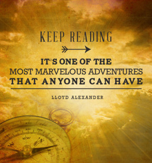 ... that anyone can have. -Lloyd Alexander {Inspirational Reading Quotes