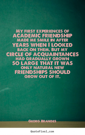 Friendship quotes - My first experiences of academic friendship made ...
