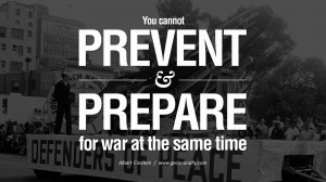 You cannot prevent and prepare for war at the same time. – Albert ...