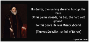 ... poore life was Misery ybound. - Thomas Sackville, 1st Earl of Dorset