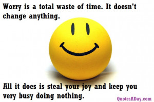 ... Is Total Waste Of Time. It Doesn't Change Anything - Worry Quote