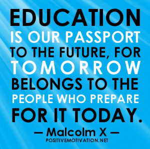 Education is our passport to the future, for tomorrow belongs to the ...