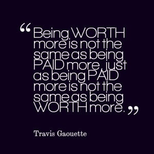 Quotes Picture: being worth more is not the same as being paid more ...