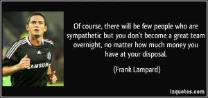 Of course, there will be few people who are sympathetic but you don't ...