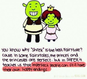 You know why shrek is the best fairy tale cause in some fairytales the ...