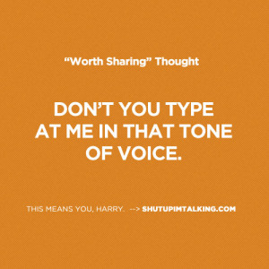 don t you type at me in that tone of voice