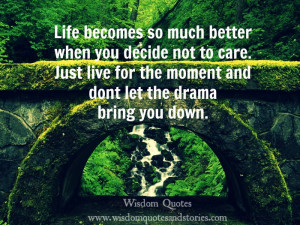 Life becomes so much better when you decide not to care. Just live for ...