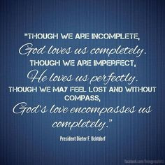 Though we are incomplete, God loves us completely. Though we are ...