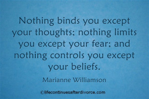Nothing binds you except your thoughts... Marianne Williamson #quote