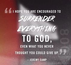 Surrendering Everything to God - Jeremy Camp quote