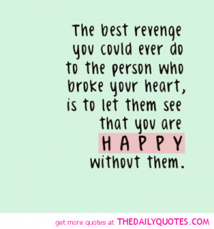 -revenge-who-broke-your-heart-be-happy-quote-picture-quotes-sayings ...