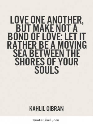 Moving On Of Love Quotes Love one another, but make not