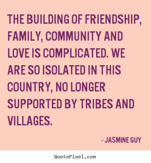 Customize picture quotes about friendship - The building of friendship ...