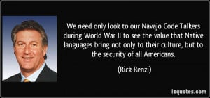 We need only look to our Navajo Code Talkers during World War II to ...