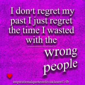 Don't Regret My Past I Just Regret The Time I Wasted With The ...