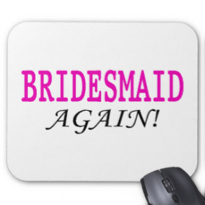 Bridesmaid Quotes Gifts - T-Shirts, Posters, & other Gift Ideas