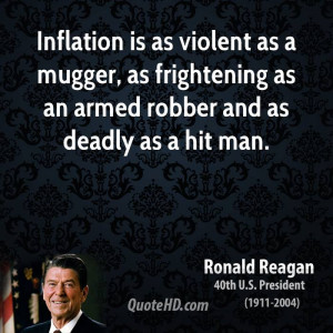 Inflation is as violent as a mugger, as frightening as an armed robber ...