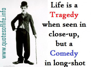 Life-is-a-tragedy-when-seen-in-a-close-up-but-a-comedy-when-seen-in-a ...