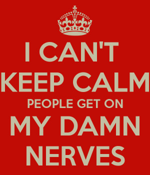 can-t-keep-calm-people-get-on-my-damn-nerves.png