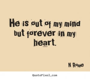 ... quotes - He is out of my mind but forever in my heart. - Love quotes