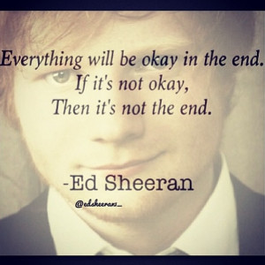 Ed sheeren quotes Everything will be OK