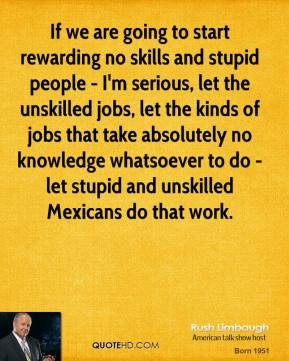 rush-limbaugh-quote-if-we-are-going-to-start-rewarding-no-skills-and-s ...