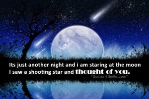 ... and i am staring at the moon i saw a shooting star and thought of you