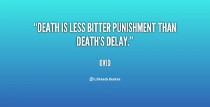 Death is less bitter punishment than death's delay.""