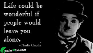 Life Could Be Wonderful Quote by Charlie Chaplin @ Quotespick.com