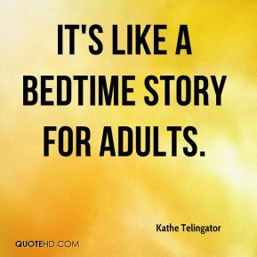 kathe-telingator-quote-its-like-a-bedtime-story-for-adults.jpg