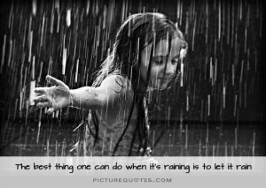 ... thing one can do when it's raining is to let it rain Picture Quote #1