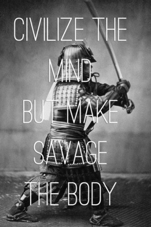 Civilize the mind make savage the body #sportsmotivation