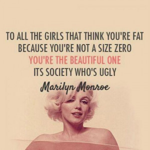 Marilyn Monroe - To all the girls that think you're fat because you...