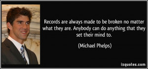 Records are always made to be broken no matter what they are. Anybody ...