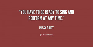 quote-Missy-Elliot-you-have-to-be-ready-to-sing-94805.png