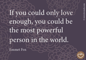 Quote: Emmet Fox www.lovehealsus.net