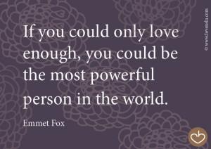 Quote: Emmet Fox www.lovehealsus.net