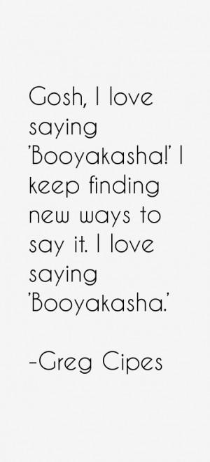 love saying 39 Booyakasha 39 I keep finding new ways to say it I love