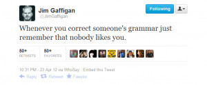 Whenever you correct someone's grammar
