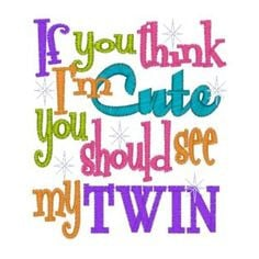 twin boy quotes | 11014 If you think I'm cute you should see my Twin ...