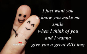 Just Want You To Know That You Make Me Smile When I Think Of You