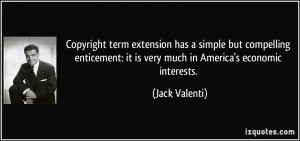 Copyright term extension has a simple but compelling enticement: it is ...