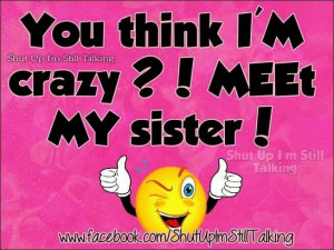 Crazy sister