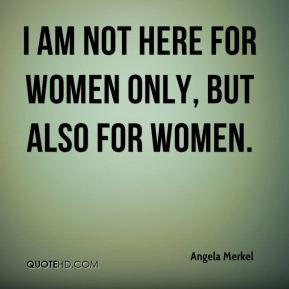 ... -merkel-quote-i-am-not-here-for-women-only-but-also-for-women.jpg