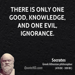 The only good is knowledge, and the only evil is ignorance.