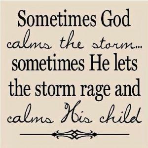Sometimes God calms the storm...
