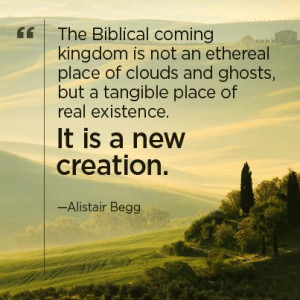 The Biblical coming kingdom is not an ethereal place of clouds and ...