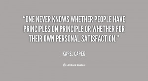 One never knows whether people have principles on principle or whether ...