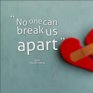 Quotes Picture: no one can break us apart