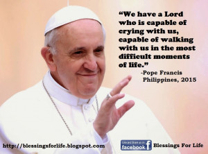 We have a Lord who is capable of crying with us, capable of walking ...